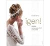 Corvina Kiadó Czank Lívia: IGEN! - Minden, amit az esküvőről tudnod kell hobbi, szabadidő