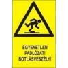 Egyenetlen padlózat! Botlásveszély! (TÁBLA)