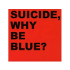 Suicide Why Be Blue? CD