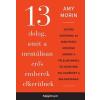 HVG Könyvek Amy Morin: 13 dolog, amit a mentálisan erős emberek elkerülnek - Vegyük kezünkbe az irányítást, nézzünk szembe a félelmeinkkel és készítsük fel elménket a boldogságra!