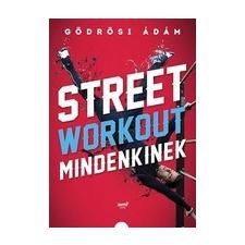 Jaffa Kiadó Gödrösi Ádám: Street workout mindenkinek életmód, egészség