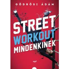 GÖDRÖSI ÁDÁM - STREET WORKOUT MINDENKINEK hobbi, szabadidő