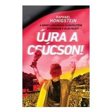 Gabo Könyvkiadó Raphael Honigstein: Újra a csúcson! - A német labdarúgás újjászületése és győzelme a világ felett antikvárium - használt könyv