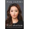 Pak Janmi: Élni akartam - Egy észak-koreai lány útja a szabadság felé