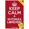 Figyelem Kiadó Szaniszló Ági: Keep Calm & Nyomás London