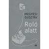 Megyesi Gusztáv MEGYESI GUSZTÁV - ROLÓ ALATT