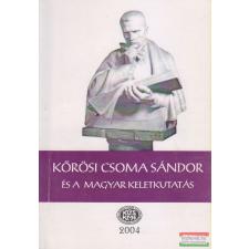 Kőrösi Csoma Sándor Közművelődési Egyesület Kőrösi Csoma Sándor és a magyar keletkutatás történelem