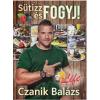 Czanik Balázs CZANIK BALÁZS - SÜTIZZ ÉS FOGYJ!