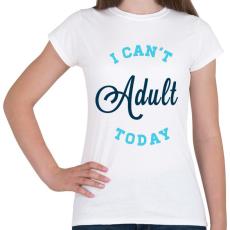 PRINTFASHION I CAN'T ADULT TODAY blue - Női póló - Fehér
