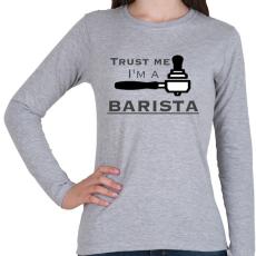 PRINTFASHION Trust Me I'm a BARISTA - Női hosszú ujjú póló - Sport szürke