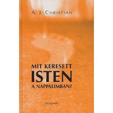A. J. Christian MIT KERESETT ISTEN A NAPPALIMBAN? ezoterika