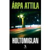 Árpa Attila Holtomiglan
