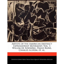 Artists of the American Abstract Expressionist Movement, Vol. 1: Willem de Kooning, Franz Kline, Charles Alston, Et. Al. – Jenny Reese idegen nyelvű könyv