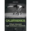 Ashley Kalym KALYM, ASHLEY - CALISHTENICS - ÁTFOGÓ ÚTMUTATÓ A SAJÁT TESTSÚLYOS EDZÉSHEZ