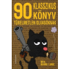 Athenaeum 2000 Kiadó 90 KLASSZIKUS KÖNYV TÜRELMETLEN OLVASÓKNAK