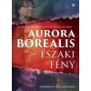 Athenaeum Kiadó Mészáros Márta - Pataki Éva - Törőcsik Mari: Aurora Borealis - Északi fény
