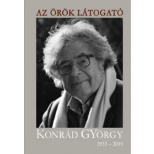 Az örök látogató - Konrád György 1933-2019 történelem