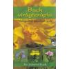Bach virágterápia Dr. Edward Bach: Bach virágterápia - Válogatott tanulmányok