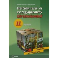 Bádonyiné Nagy Ilona, Rákos Magdolna ÉRETTSÉGI TESZT- ÉS ESSZÉGYŰJTEMÉNY TÖRTÉNELEMBŐL 11. ÉVFOLYAM tankönyv