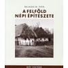 Balassa M. Iván A FELFÖLD NÉPI ÉPÍTÉSZETE