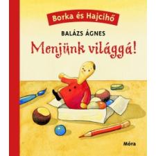 Balázs Ágnes MENJÜNK VILÁGGÁ! - BORKA ÉS HAJCIHŐ gyermek- és ifjúsági könyv