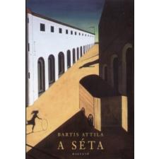 Bartis Attila A séta irodalom
