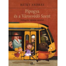 Bátky András PIPOGYA ÉS A VÁROSVÉDŐ SZENT gyermek- és ifjúsági könyv