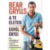 Bear Grylls GRYLLS, BEAR - A TE ÉLETED - EGYÉL ÉRTE!