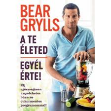 Bear Grylls GRYLLS, BEAR - A TE ÉLETED - EGYÉL ÉRTE! ajándékkönyv