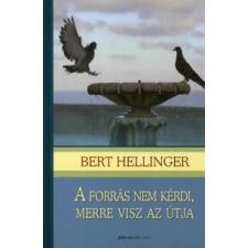 Bert Hellinger A FORRÁS NEM KÉRDI, MERRE VISZ AZ ÚTJA (PUHA) életmód, egészség