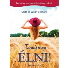 Bioenergetic Kiadó Mats Billmark - Susan Billmark: Tanulj meg ÉLNI! - Egy könyv, ami megváltoztatja az életed! életmód, egészség