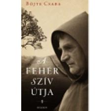 Böjte Csaba A fehér szív útja vallás