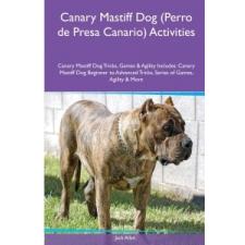 Canary Mastiff Dog (Perro de Presa Canario) Activities Canary Mastiff Dog Tricks, Games & Agility. Includes – Jack Allan idegen nyelvű könyv