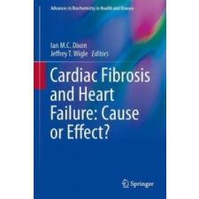 Cardiac Fibrosis and Heart Failure: Cause or Effect? – Ian M. C. Dixon,Jeffrey T. Wigle idegen nyelvű könyv