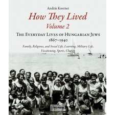 Central European University Press KOERNER ANDRÁS - HOW THEY LIVED - THE EVERYDAY LIVES OF HUNGARIAN JEWS, 1867-1940 ( VOLUME 2) idegen nyelvű könyv