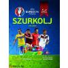 Clive Gifford UEFA Euro 2016 France - Szurkolj velünk!