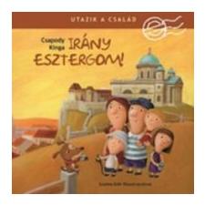 Csapody Kinga Utazik a család - Irány Esztergom! gyermek- és ifjúsági könyv
