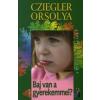 Cziegler Orsolya BAJ VAN A GYEREKEMMEL? - AZ ÉLET DOLGAI