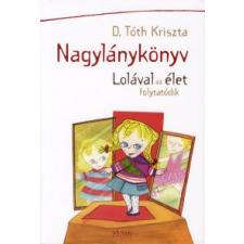 D. Tóth Kriszta NAGYLÁNYKÖNYV - LOLÁVAL AZ ÉLET FOLYTATÓDIK regény