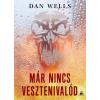 Dan Wells WELLS, DAN - MÁR NINCS VESZTENIVALÓD