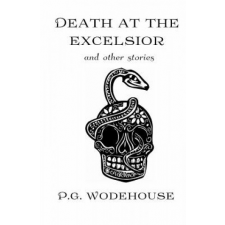 Death at the Excelsior: And Other Stories – P G Wodehouse idegen nyelvű könyv