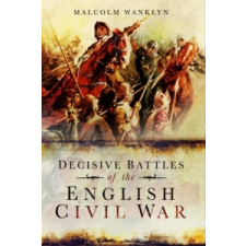 Decisive Battles of the English Civil War – Malcolm Wanklyn idegen nyelvű könyv