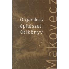 Dénes Eszter;Dénes György ORGANIKUS ÉPÍTÉSZETI ÚTIKÖNYV művészet