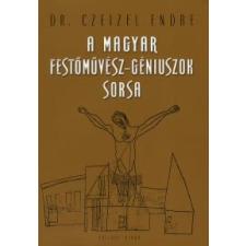 dr. Czeizel Endre A MAGYAR FESTŐMŰVÉSZ-GÉNIUSZOK SORSA természet- és alkalmazott tudomány