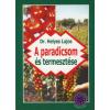 Dr. Helyes Lajos A paradicsom és termesztése