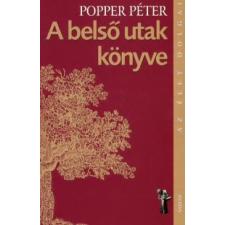 dr. Popper Péter A BELSŐ UTAK KÖNYVE - AZ ÉLET DOLGAI társadalom- és humántudomány