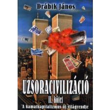 Drábik János Uzsoracivilizáció II. kötet gazdaság, üzlet
