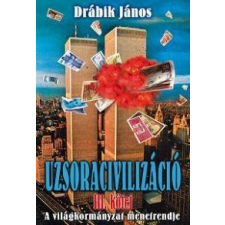 Drábik János UZSORACIVILIZÁCIÓ III. (ÚJ!) - A VILÁGKORMÁNÁYZAT MENETRENDJE társadalom- és humántudomány