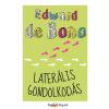 Edward de Bono DE BONO, EDWARD - LATERÁLIS GONDOLKODÁS
