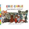 Eric Carle NEM LÁTTAD A CICÁMAT?